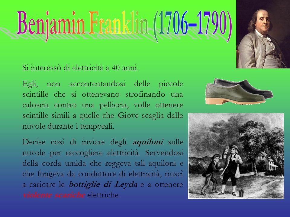Benjamin Franklin (1706–1790) Si interessò di elettricità a 40 anni.