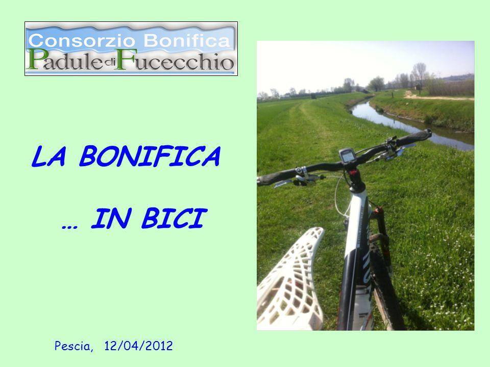 LA BONIFICA … IN BICI Pescia, 12/04/2012