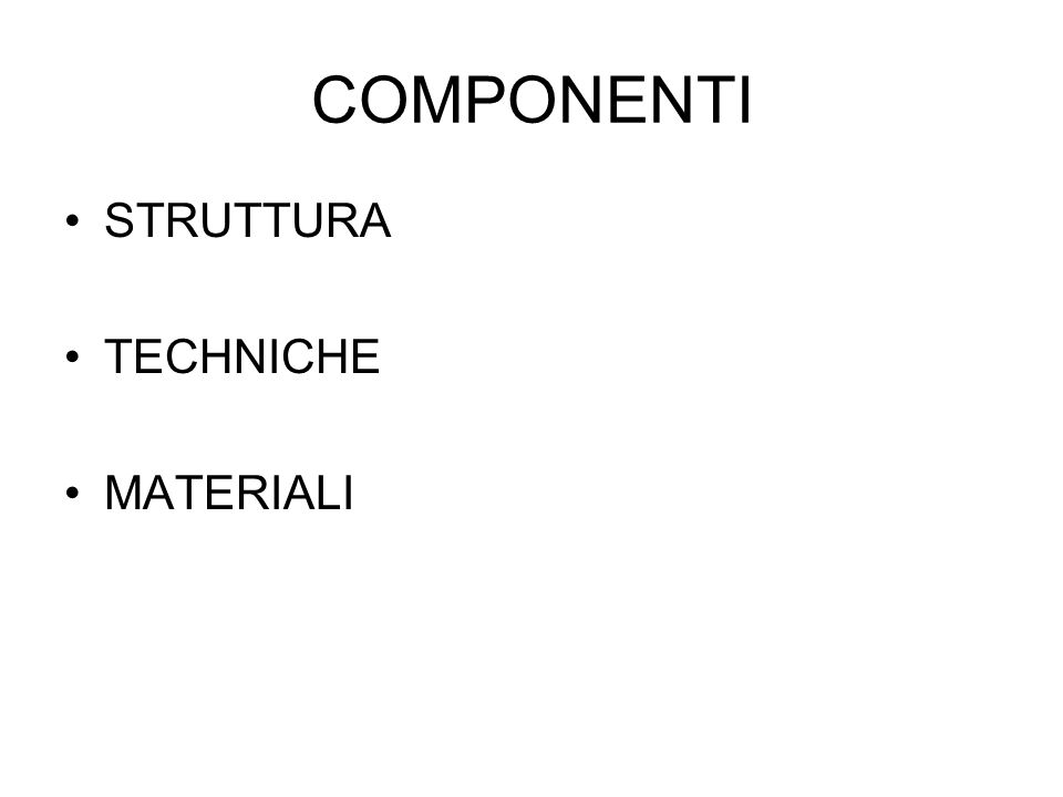 COMPONENTI STRUTTURA TECHNICHE MATERIALI