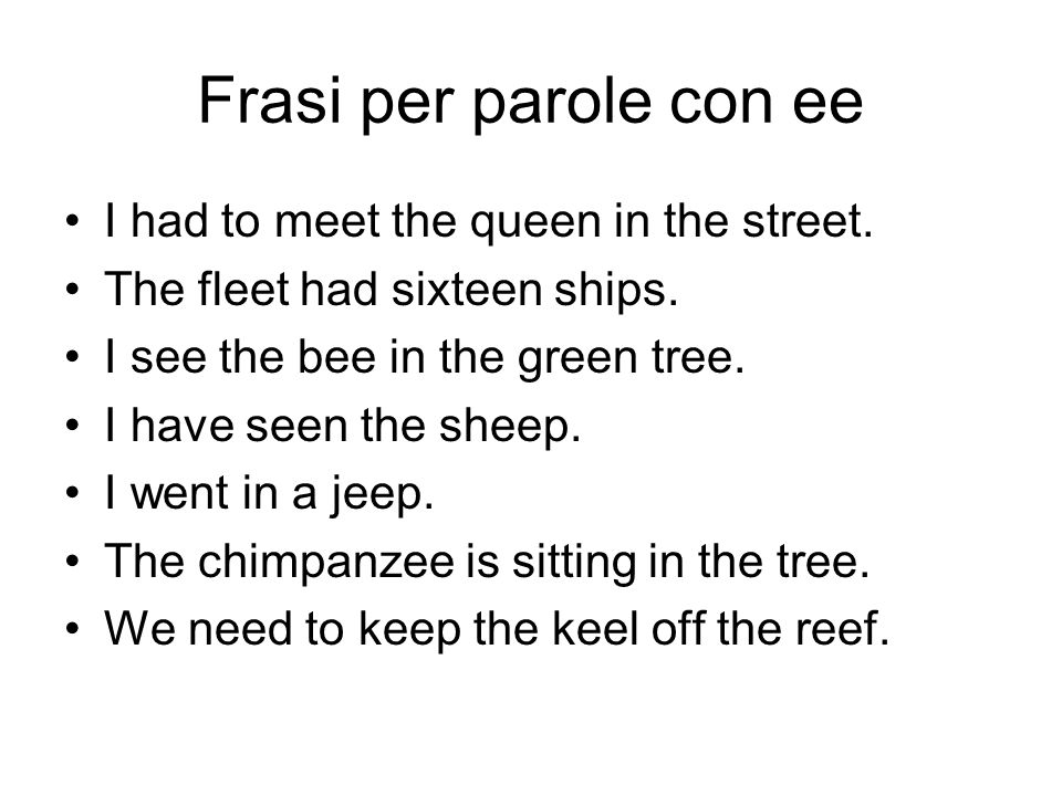 Frasi per parole con ee I had to meet the queen in the street.