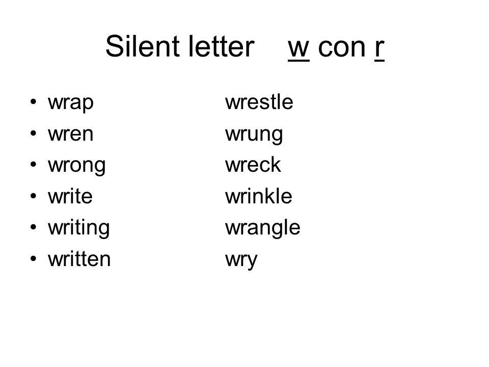 Silent letter w con r wrap wrestle wren wrung wrong wreck
