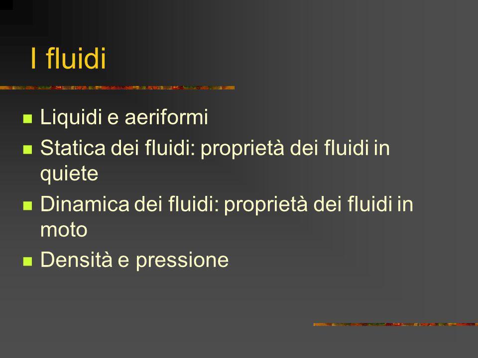 I fluidi Liquidi e aeriformi