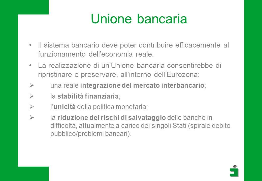 Unione bancaria Il sistema bancario deve poter contribuire efficacemente al funzionamento dell'economia reale.
