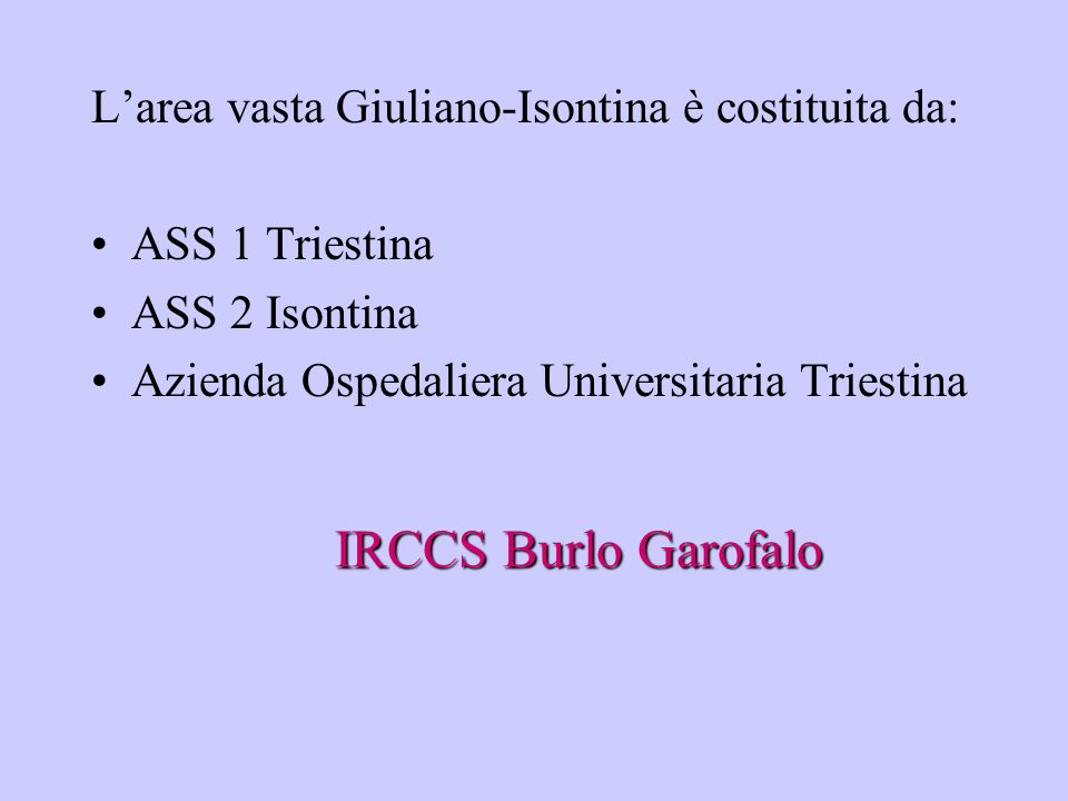 IRCCS Burlo Garofalo L'area vasta Giuliano-Isontina è costituita da:
