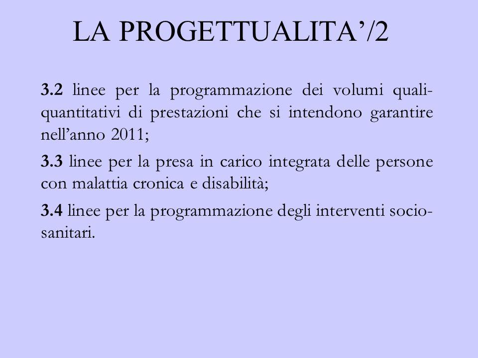 LA PROGETTUALITA'/2 3.2 linee per la programmazione dei volumi quali-quantitativi di prestazioni che si intendono garantire nell'anno 2011;