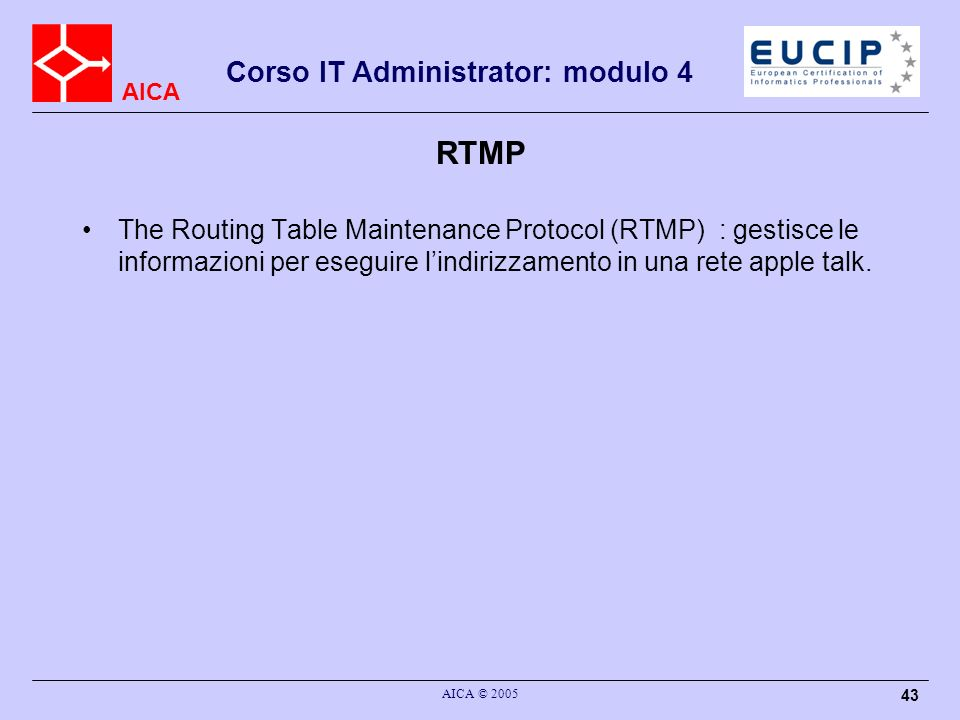 RTMP The Routing Table Maintenance Protocol (RTMP) : gestisce le informazioni per eseguire l'indirizzamento in una rete apple talk.