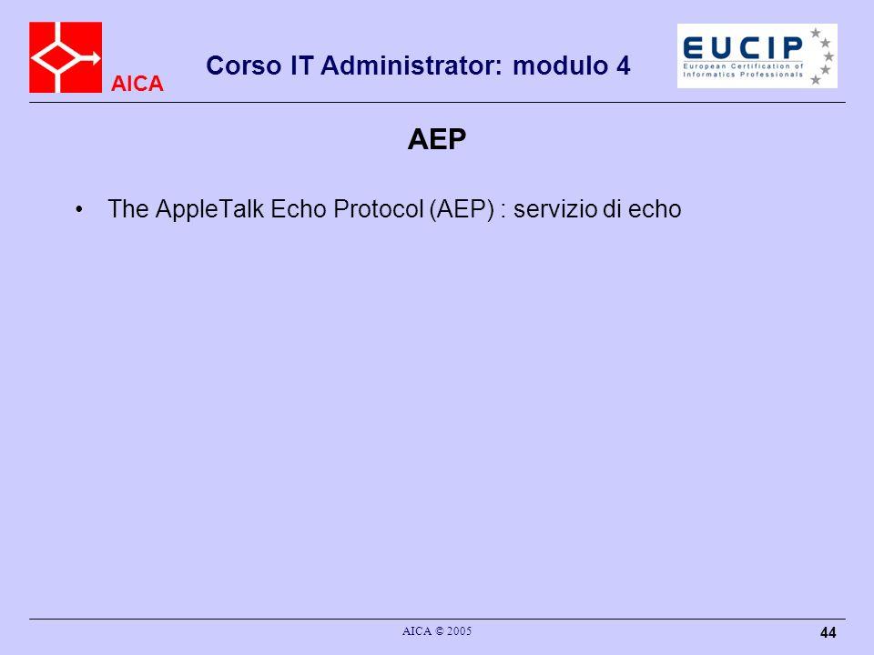 AEP The AppleTalk Echo Protocol (AEP) : servizio di echo AICA © 2005