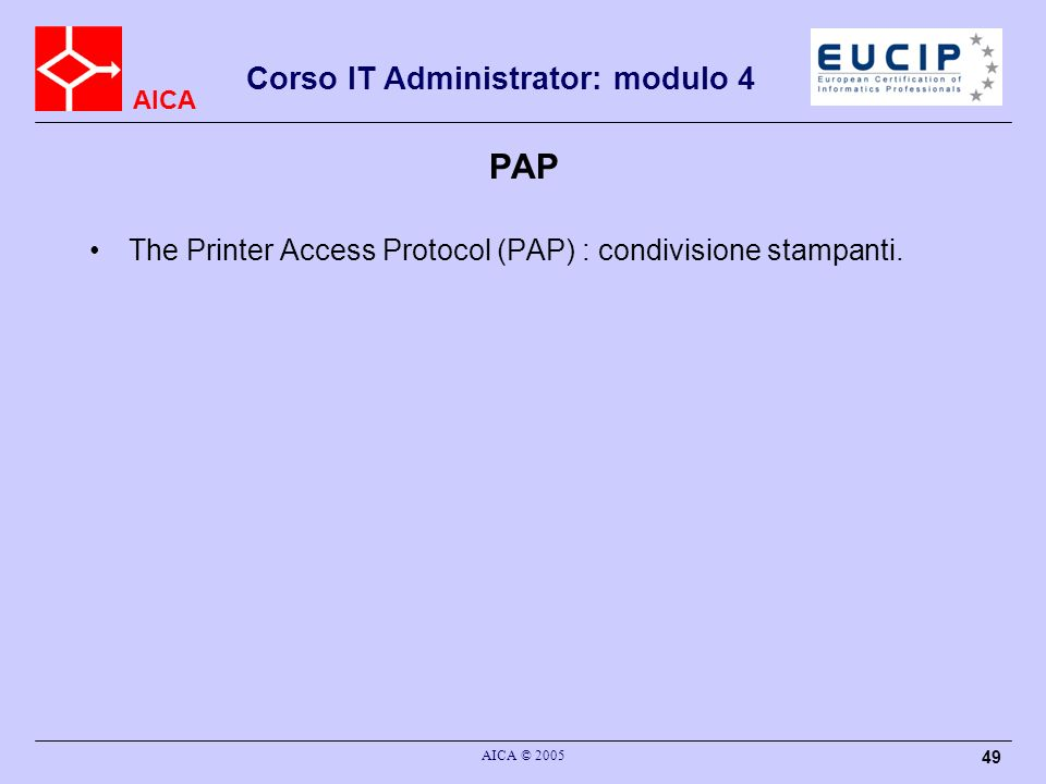 PAP The Printer Access Protocol (PAP) : condivisione stampanti.