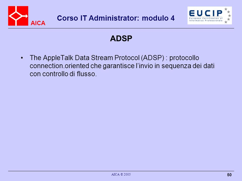 ADSP The AppleTalk Data Stream Protocol (ADSP) : protocollo connection.oriented che garantisce l'invio in sequenza dei dati con controllo di flusso.