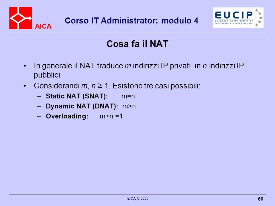 Cosa fa il NAT In generale il NAT traduce m indirizzi IP privati in n indirizzi IP pubblici. Considerandi m, n ≥ 1. Esistono tre casi possibili: