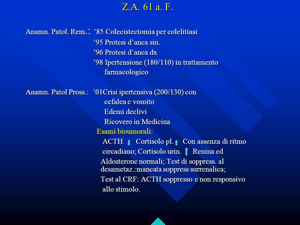 Z.A. 61 a. F. Anamn. Patol. Rem.: '85 Colecistectomia per colelitiasi
