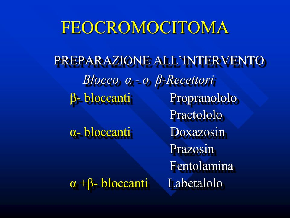 FEOCROMOCITOMA PREPARAZIONE ALL'INTERVENTO Blocco α - o β-Recettori