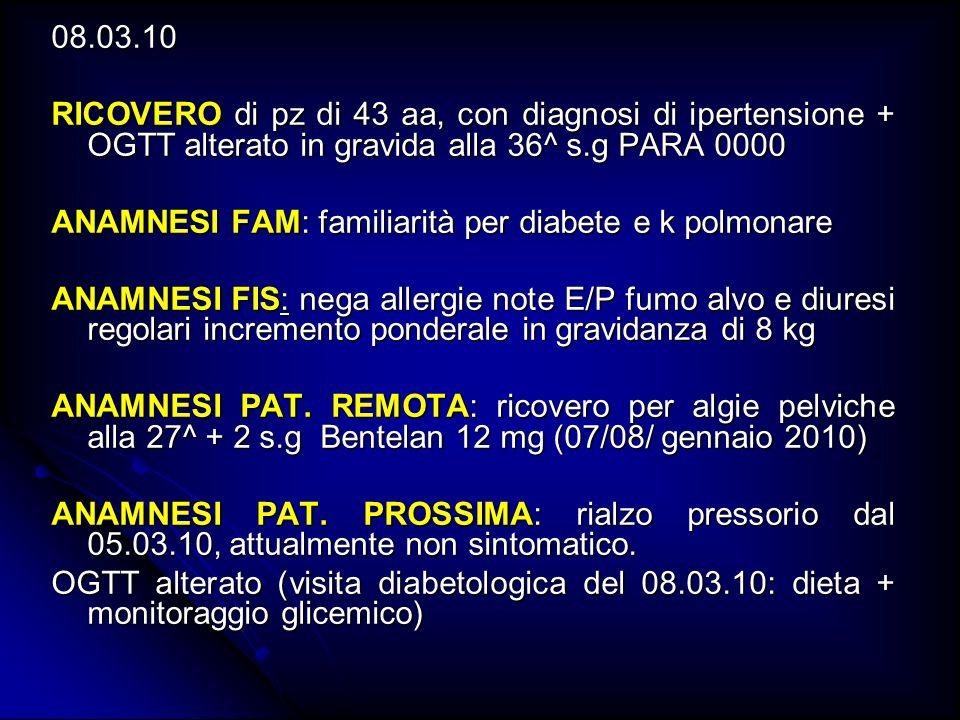 08.03.10 RICOVERO di pz di 43 aa, con diagnosi di ipertensione + OGTT alterato in gravida alla 36^ s.g PARA 0000.
