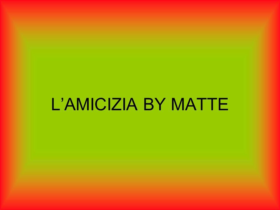 L'AMICIZIA BY MATTE