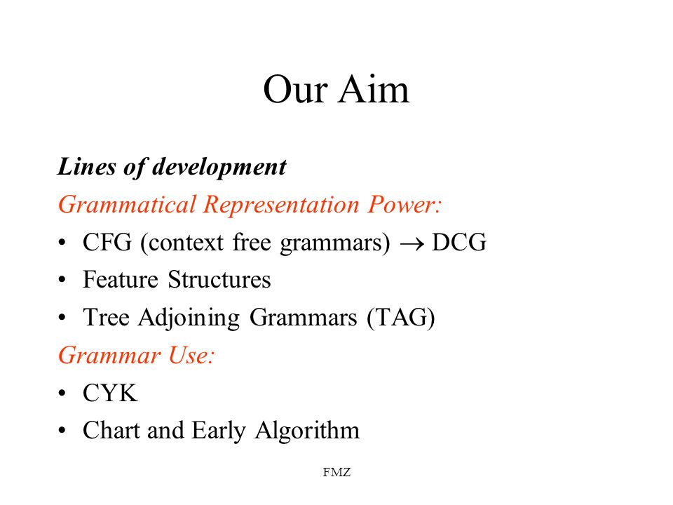 Our Aim Lines of development Grammatical Representation Power: