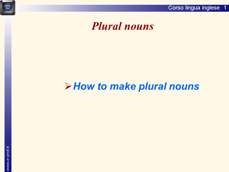 Lingua inglese 1 Plural nouns How to make plural nouns