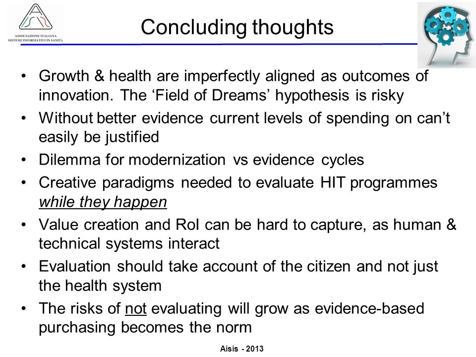 Concluding thoughts Growth & health are imperfectly aligned as outcomes of innovation. The 'Field of Dreams' hypothesis is risky.