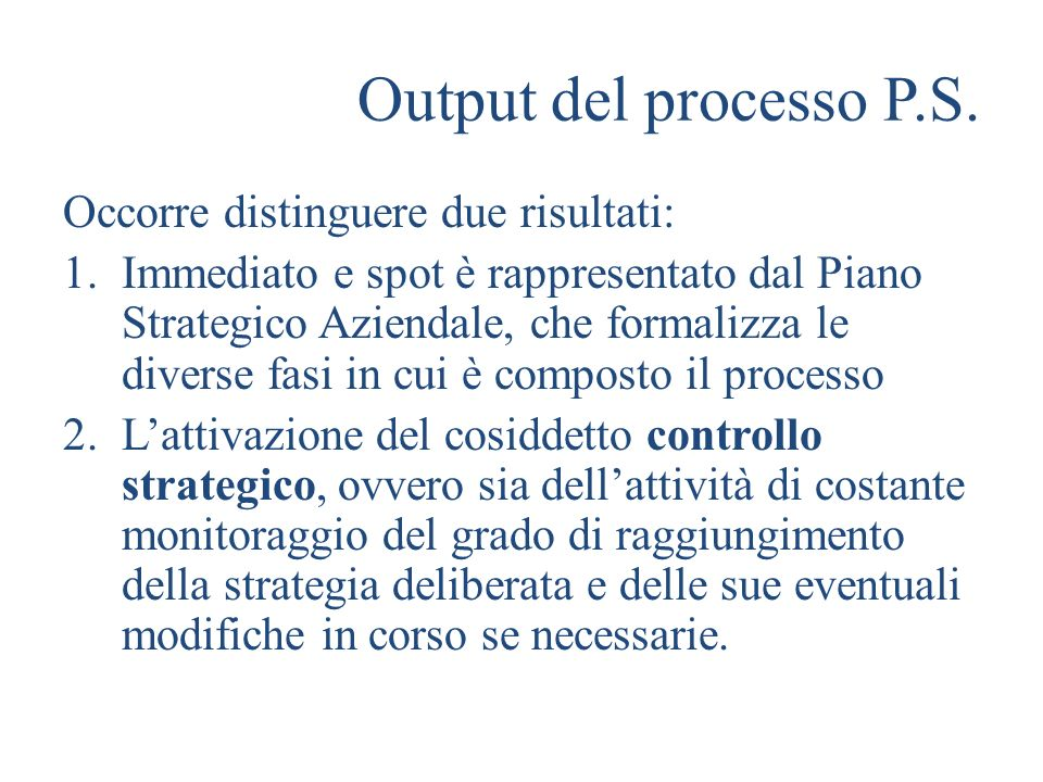 Output del processo P.S. Occorre distinguere due risultati: