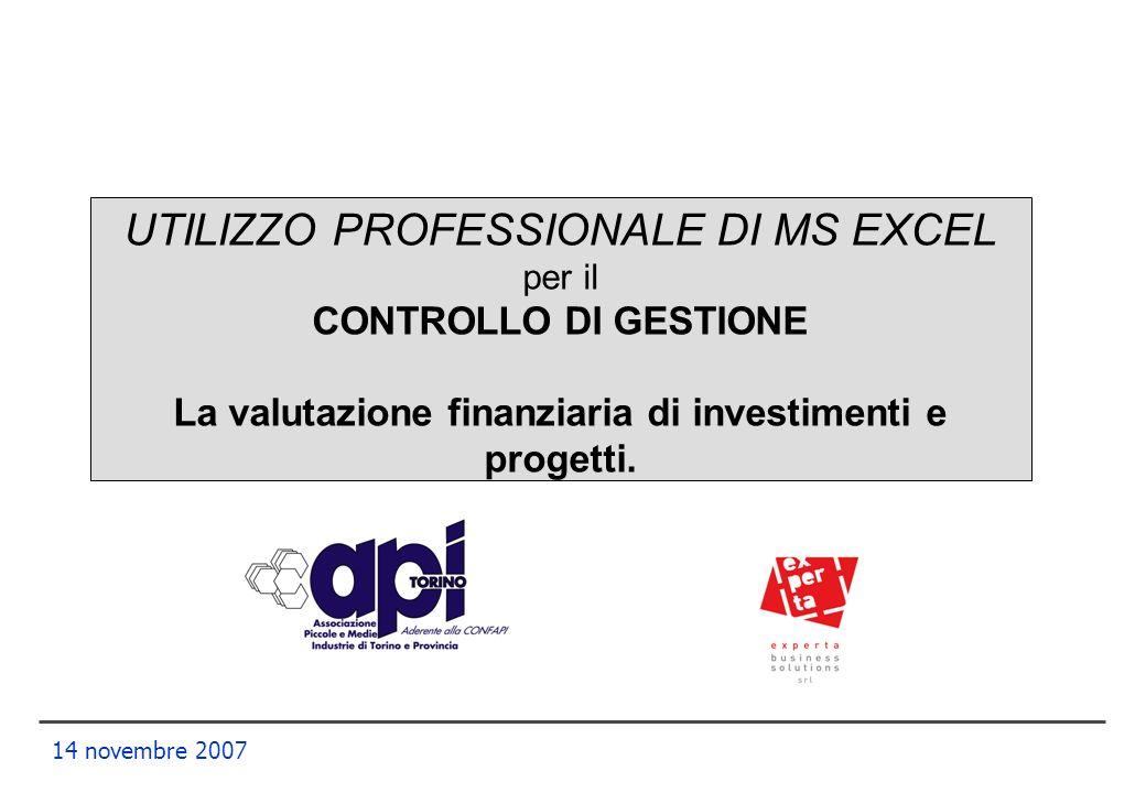 UTILIZZO PROFESSIONALE DI MS EXCEL per il CONTROLLO DI GESTIONE La valutazione finanziaria di investimenti e progetti.