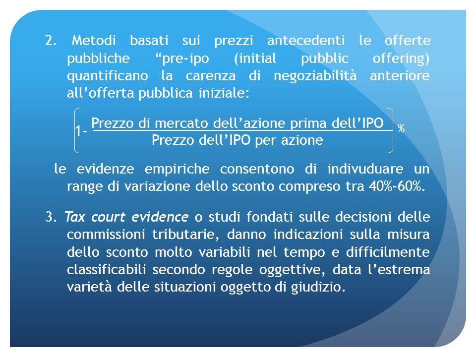 2. Metodi basati sui prezzi antecedenti le offerte pubbliche pre-ipo (initial pubblic offering) quantificano la carenza di negoziabilità anteriore all'offerta pubblica iniziale: