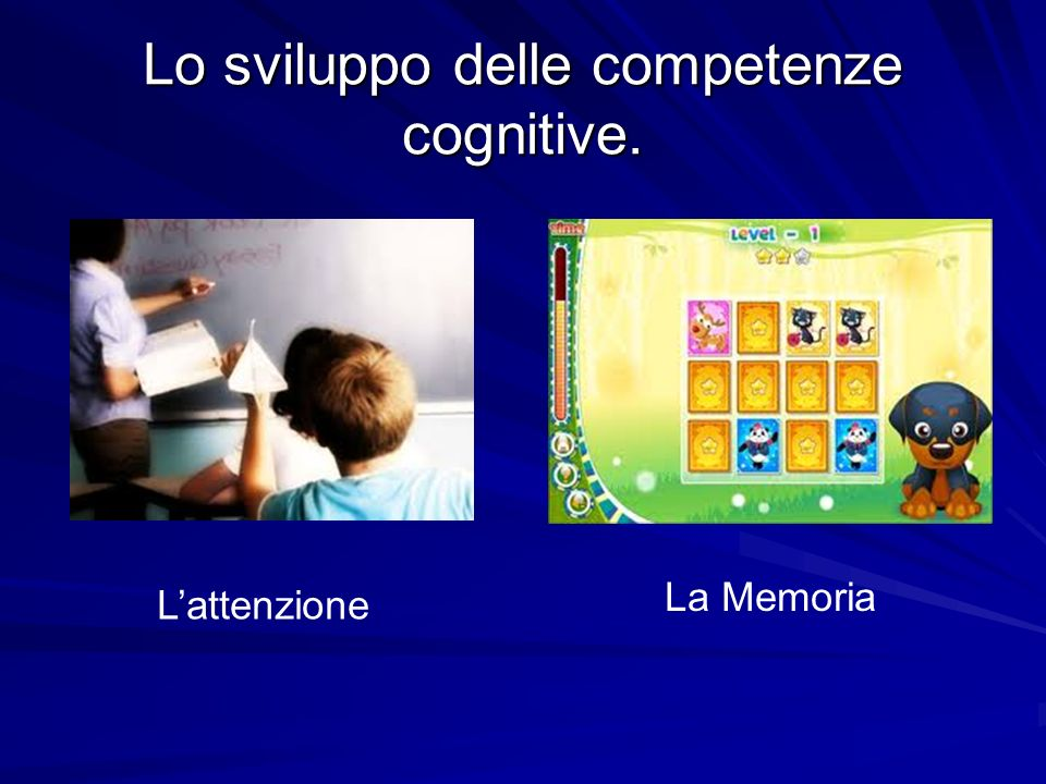 Lo sviluppo delle competenze cognitive.