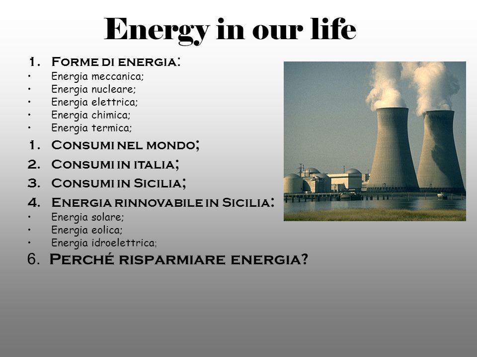 Energy in our life 6. Perché risparmiare energia Forme di energia: