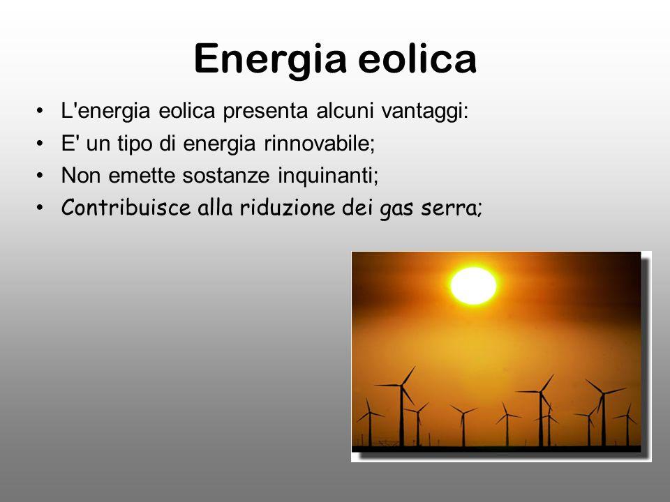 Energia eolica L energia eolica presenta alcuni vantaggi: