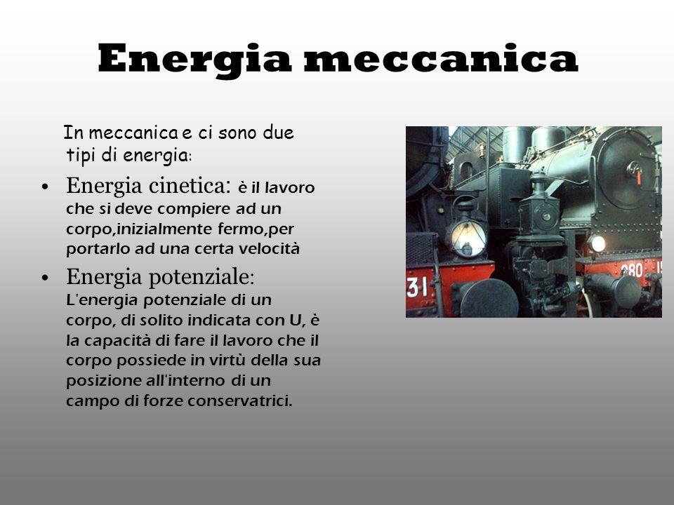 Energia meccanica In meccanica e ci sono due tipi di energia: