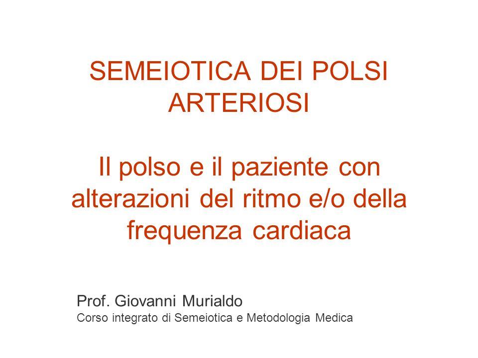SEMEIOTICA DEI POLSI ARTERIOSI Il polso e il paziente con alterazioni del ritmo e/o della frequenza cardiaca