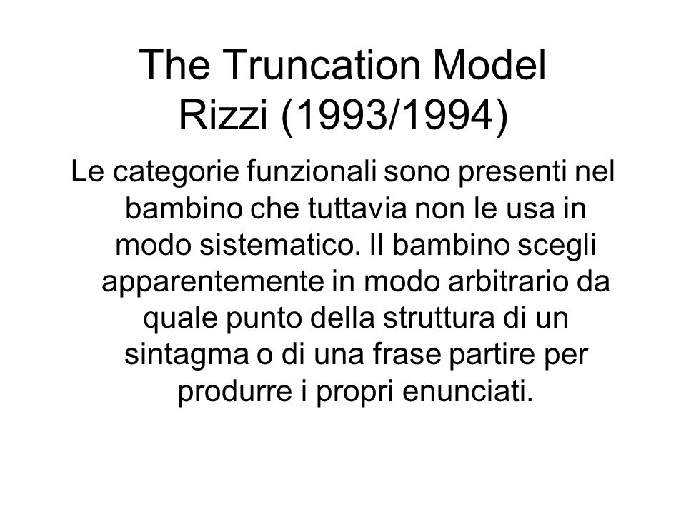 The Truncation Model Rizzi (1993/1994)