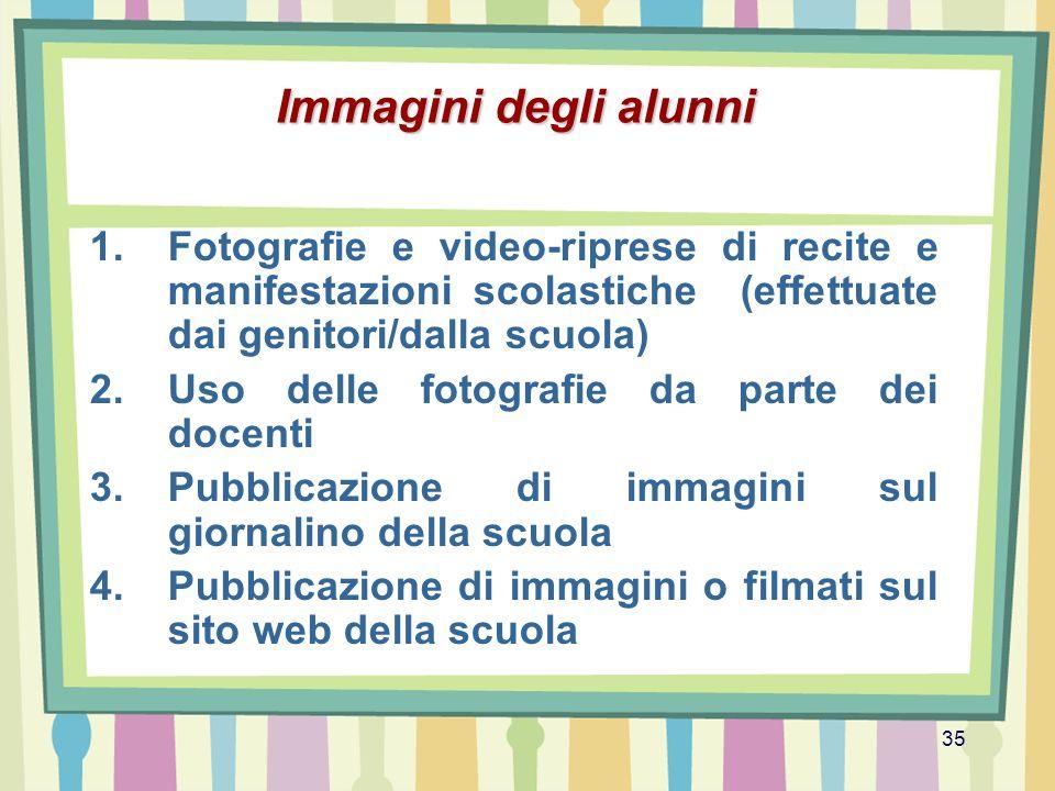 Immagini degli alunni Fotografie e video-riprese di recite e manifestazioni scolastiche (effettuate dai genitori/dalla scuola)