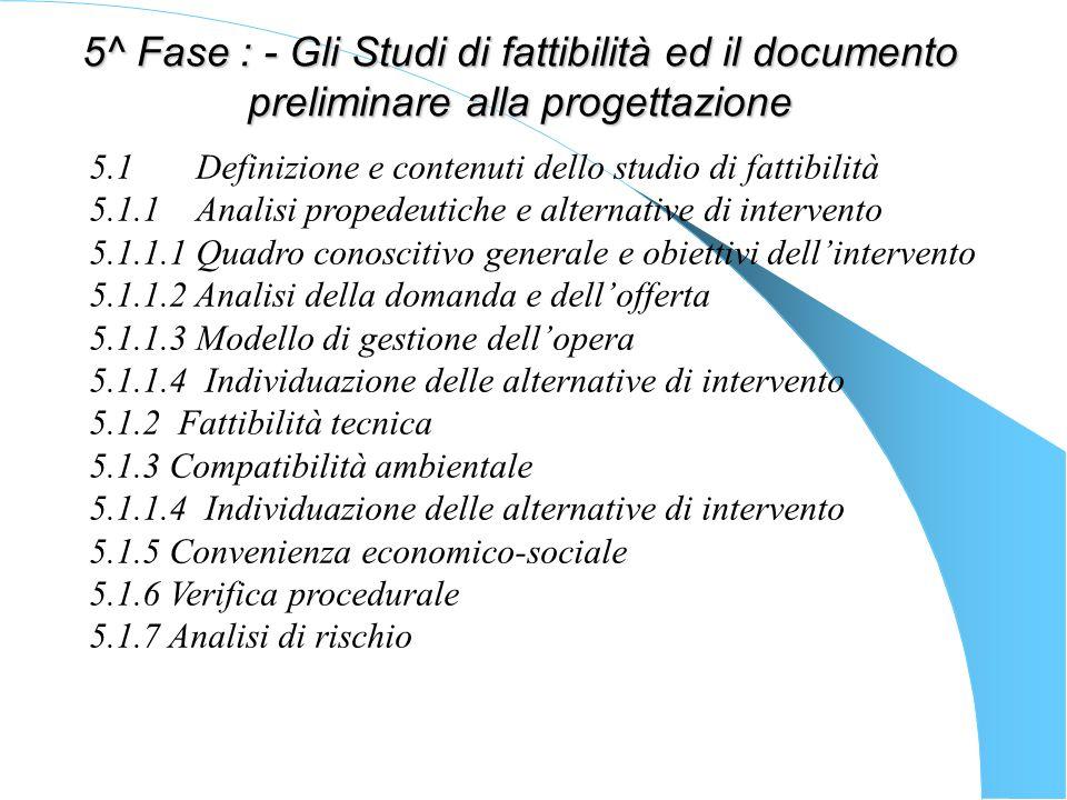 5^ Fase : - Gli Studi di fattibilità ed il documento preliminare alla progettazione