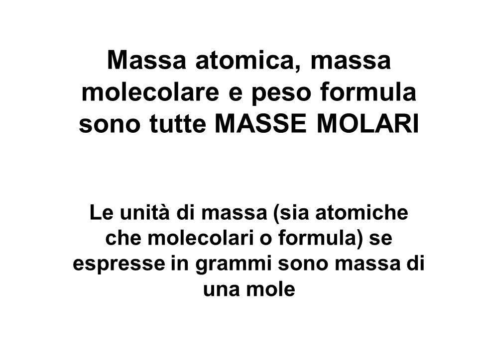 Massa atomica, massa molecolare e peso formula sono tutte MASSE MOLARI