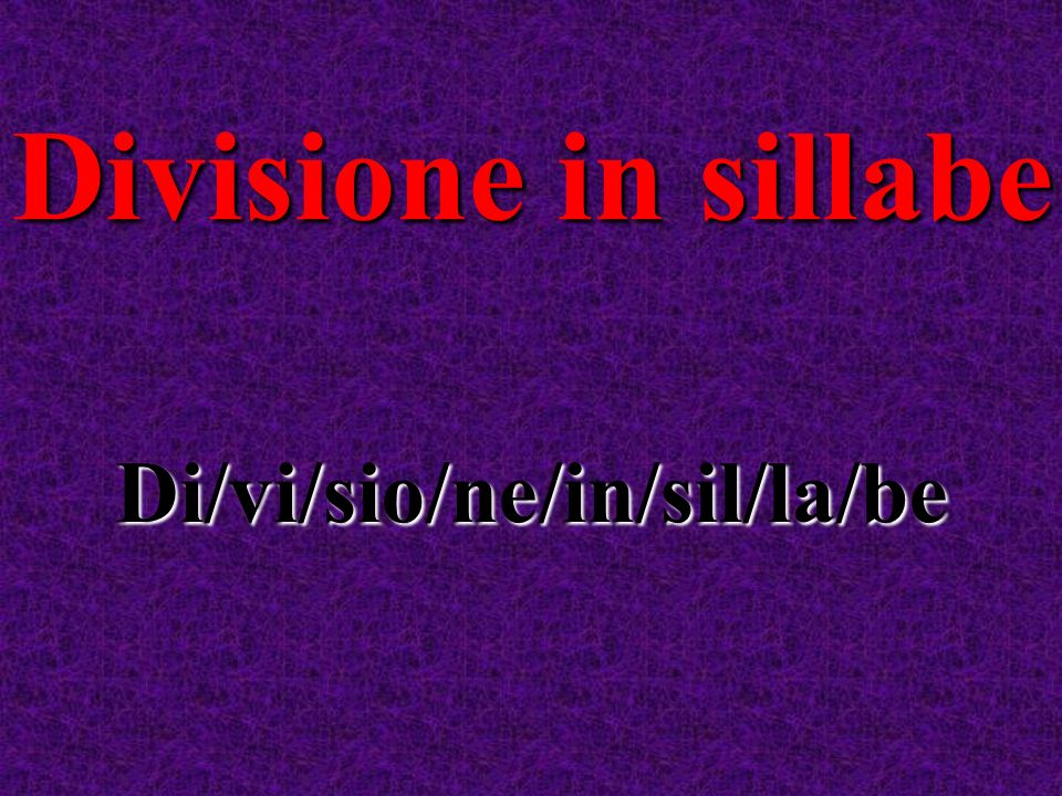 Divisione in sillabe Di/vi/sio/ne/in/sil/la/be