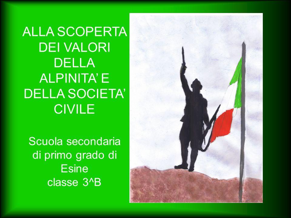ALLA SCOPERTA DEI VALORI DELLA ALPINITA' E DELLA SOCIETA' CIVILE Scuola secondaria di primo grado di Esine classe 3^B