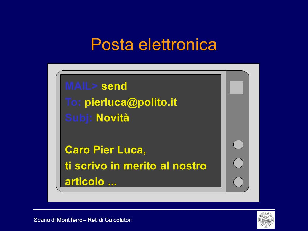 Posta elettronica MAIL> send To: pierluca@polito.it Subj: Novità