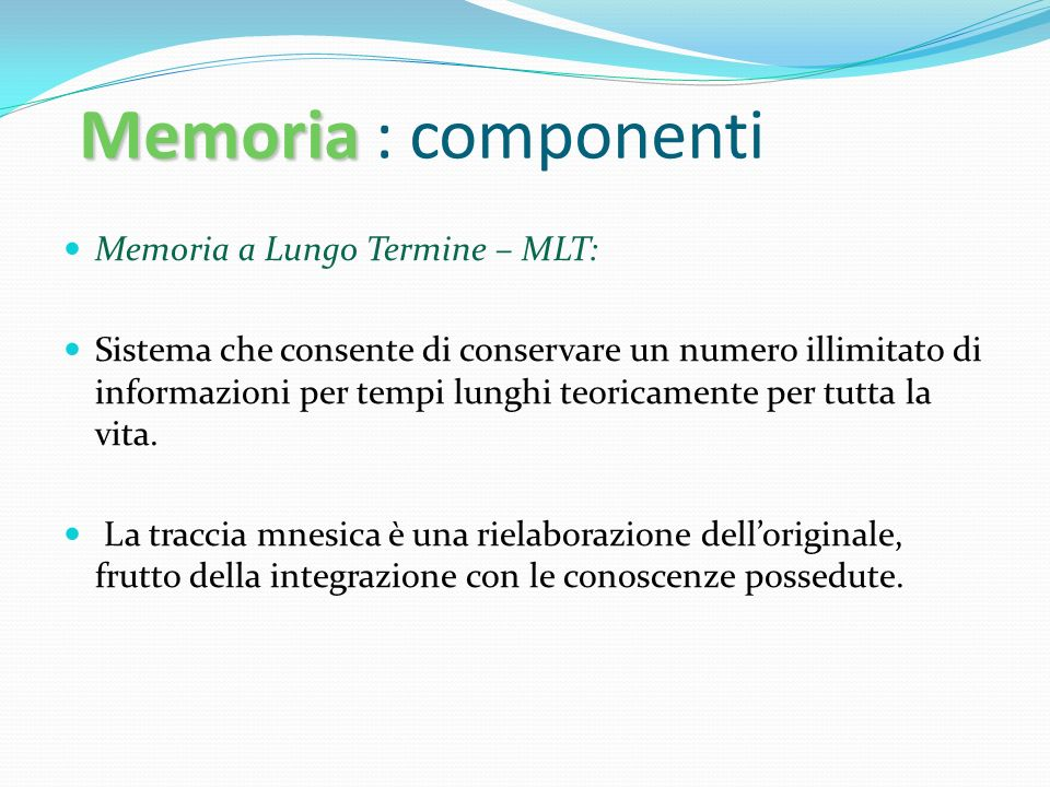 Memoria : componenti Memoria a Lungo Termine – MLT: