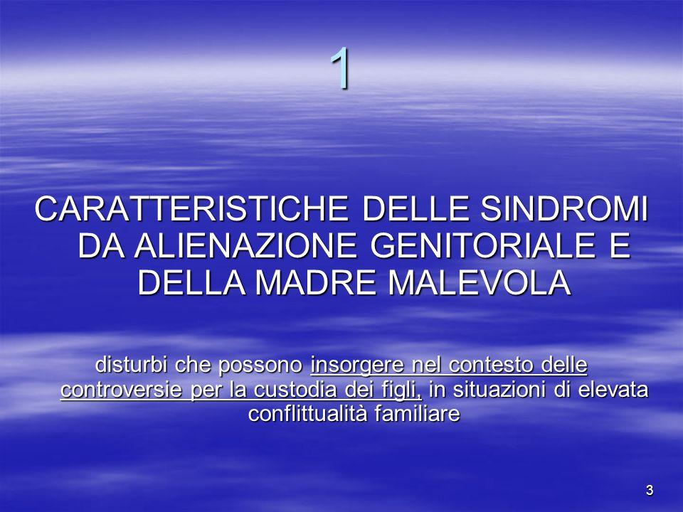 1 CARATTERISTICHE DELLE SINDROMI DA ALIENAZIONE GENITORIALE E DELLA MADRE MALEVOLA.