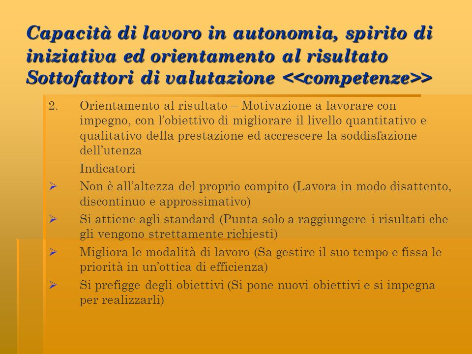 Capacità di lavoro in autonomia, spirito di iniziativa ed orientamento al risultato Sottofattori di valutazione <<competenze>>