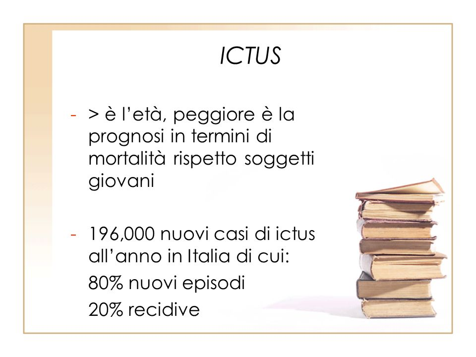 ICTUS > è l'età, peggiore è la prognosi in termini di mortalità rispetto soggetti giovani. 196,000 nuovi casi di ictus all'anno in Italia di cui: