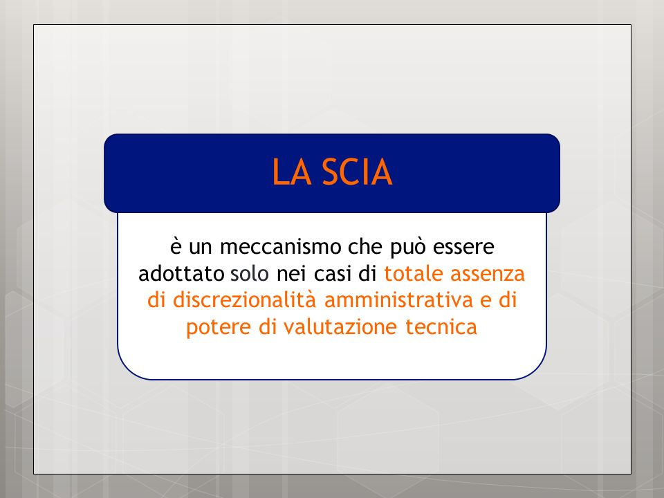 LA SCIA è un meccanismo che può essere adottato solo nei casi di totale assenza di discrezionalità amministrativa e di potere di valutazione tecnica.