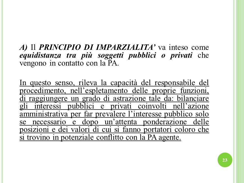 A) Il PRINCIPIO DI IMPARZIALITA' va inteso come equidistanza tra più soggetti pubblici o privati che vengono in contatto con la PA.