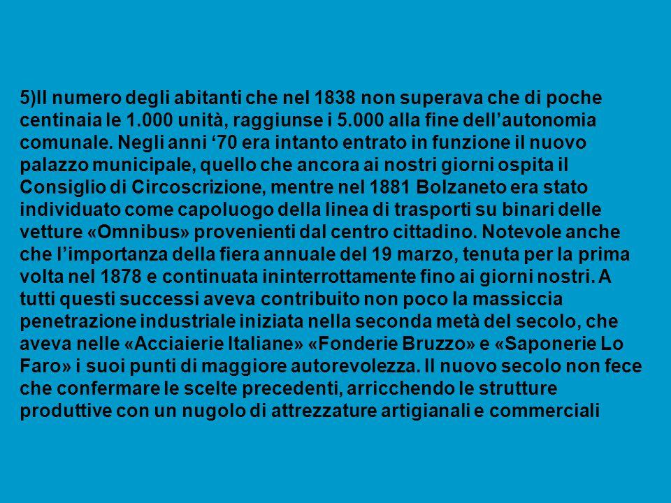 5)Il numero degli abitanti che nel 1838 non superava che di poche centinaia le 1.000 unità, raggiunse i 5.000 alla fine dell'autonomia comunale.