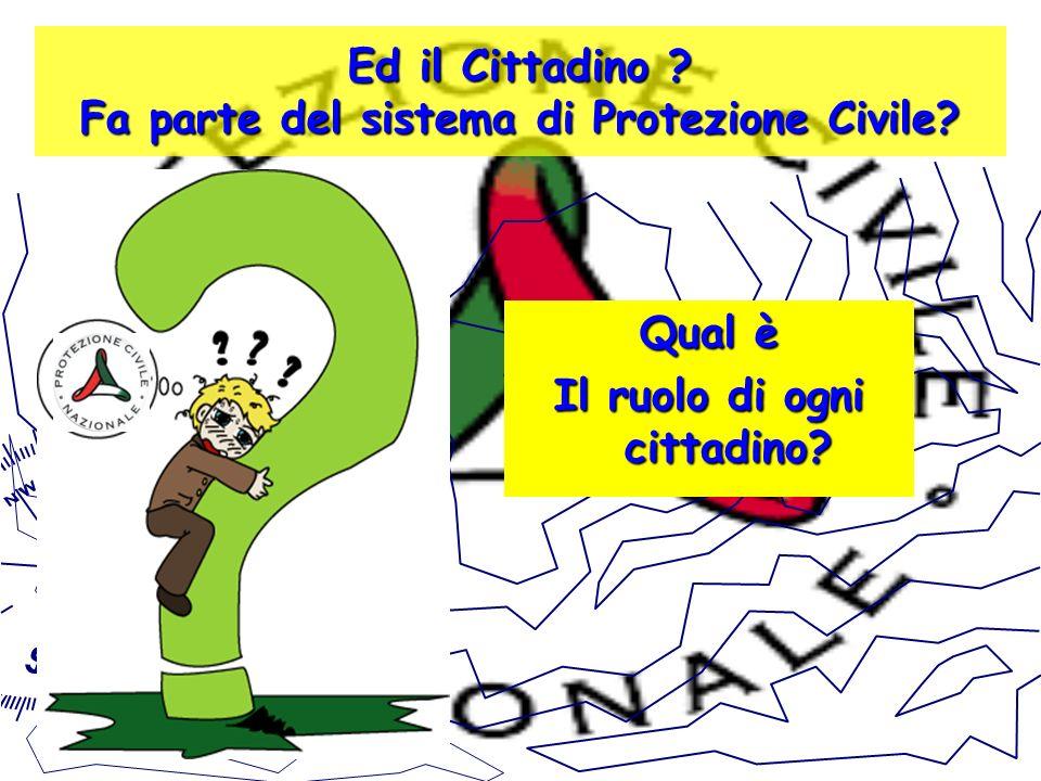 Ed il Cittadino Fa parte del sistema di Protezione Civile