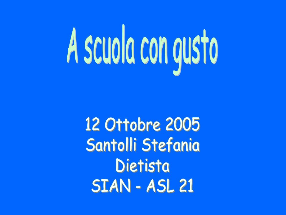 A scuola con gusto 12 Ottobre 2005 Santolli Stefania Dietista