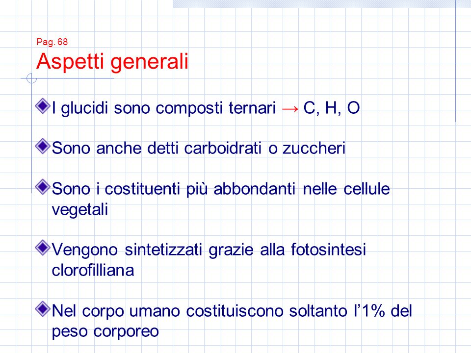I glucidi sono composti ternari → C, H, O