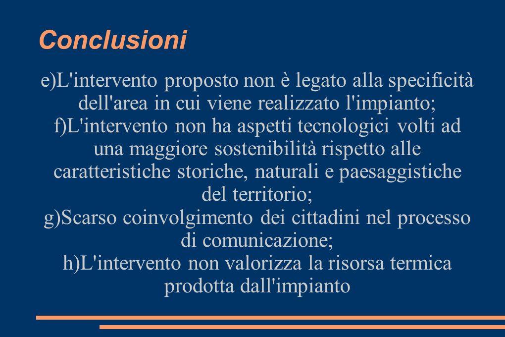 Conclusioni e)L intervento proposto non è legato alla specificità dell area in cui viene realizzato l impianto;