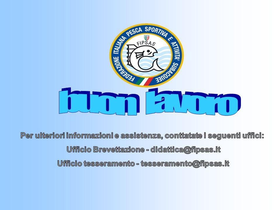 buon lavoro Per ulteriori informazioni e assistenza, conttatate i seguenti uffici: Ufficio Brevettazione - didattica@fipsas.it.