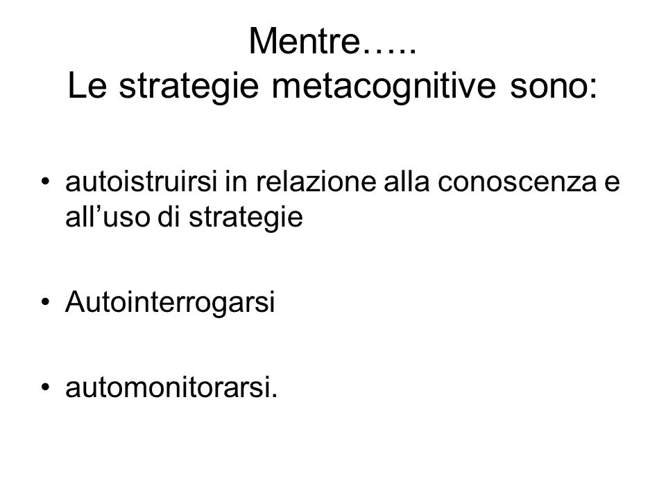 Mentre….. Le strategie metacognitive sono: