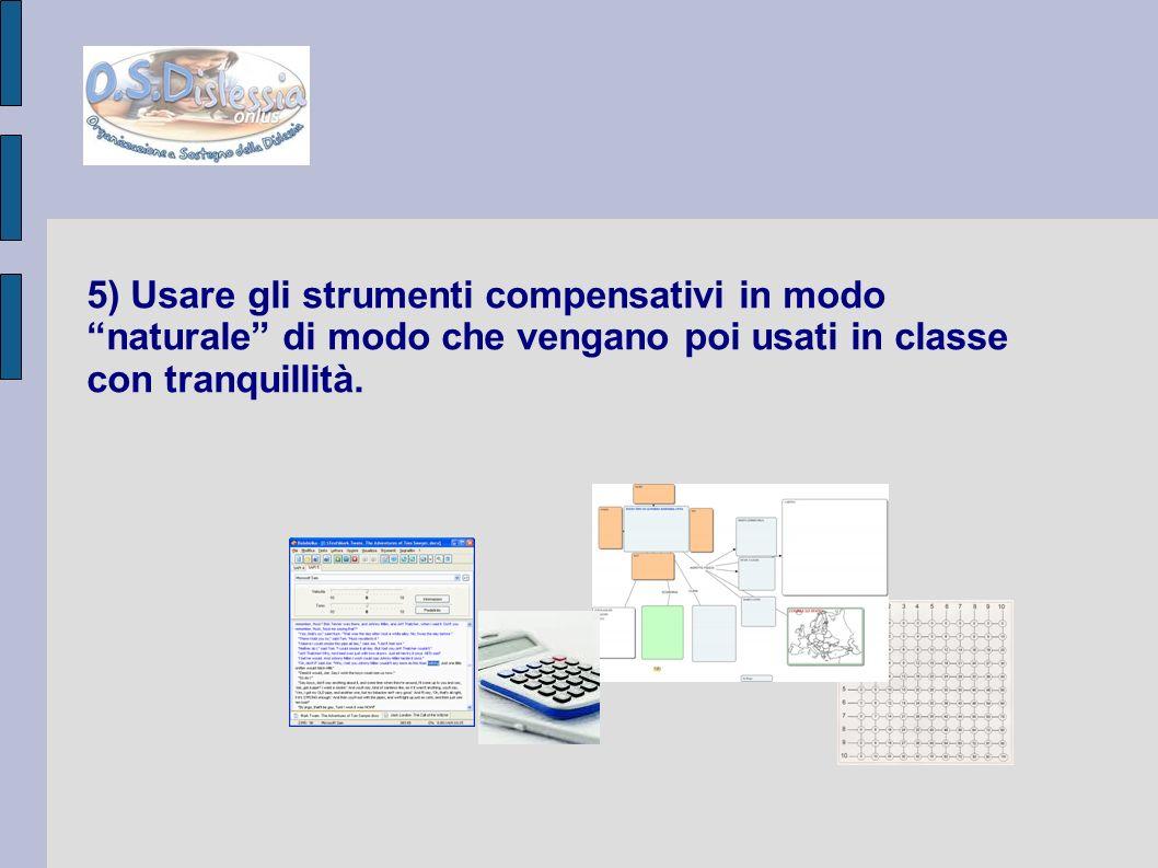 5) Usare gli strumenti compensativi in modo naturale di modo che vengano poi usati in classe con tranquillità.